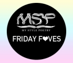 Mystylepoetry Friday Faves